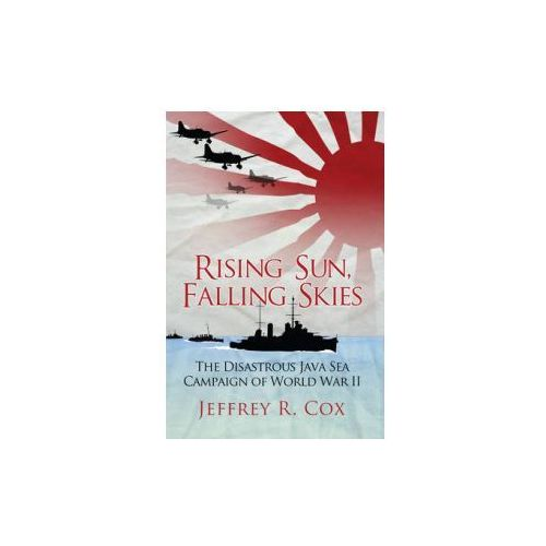 Rising Sun, Falling Skies: The Disastrous Java Sea Campaign of World War II (9781472810601)