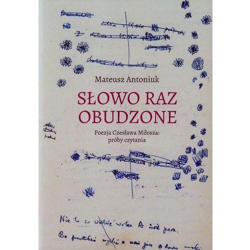 Słowo raz obudzone Poezja Czesława Miłosza próby czytania (9788376385105)