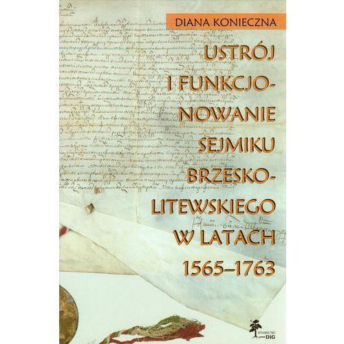 Ustrój I Funkcjonowanie Sejmiku Brzeskolitewskiego W Latach 1565-1763, DiG