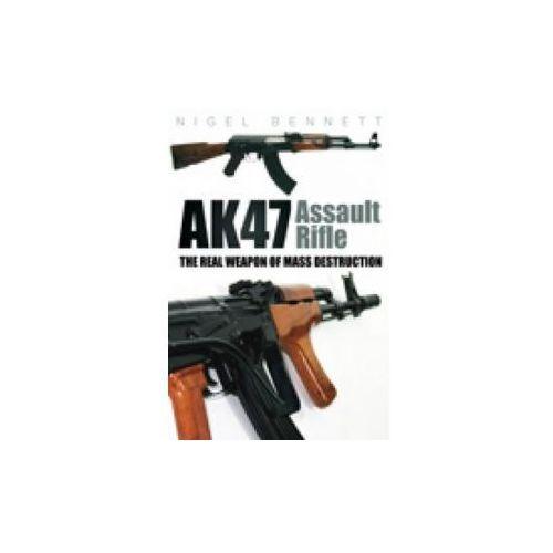 AK47 Assault Rifle: The Real Weapon of Mass Destruction (9780752453897)