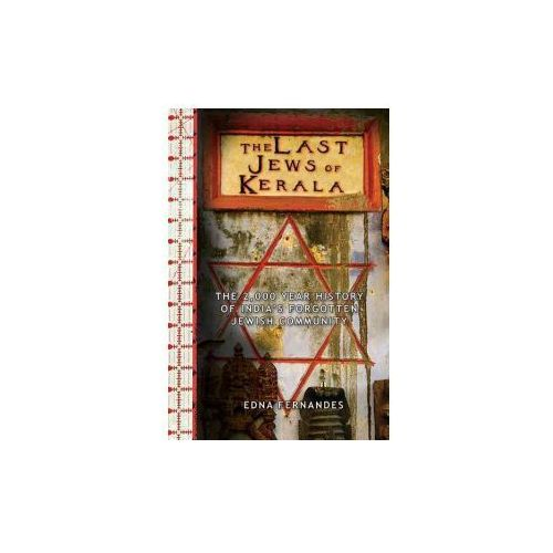 The Last Jews of Kerala: The 2,000-Year History of India's Forgotten Jewish Community (9781634502719)
