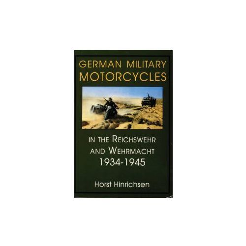German Military Motorcycles in the Reichswehr and Wehrmacht 1934-1945 (9780764301926)