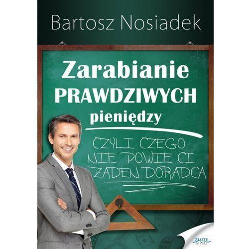 Zarabianie PRAWDZIWYCH pieniędzy / przesyłka od 3,99 (Nosiadek Bartosz)