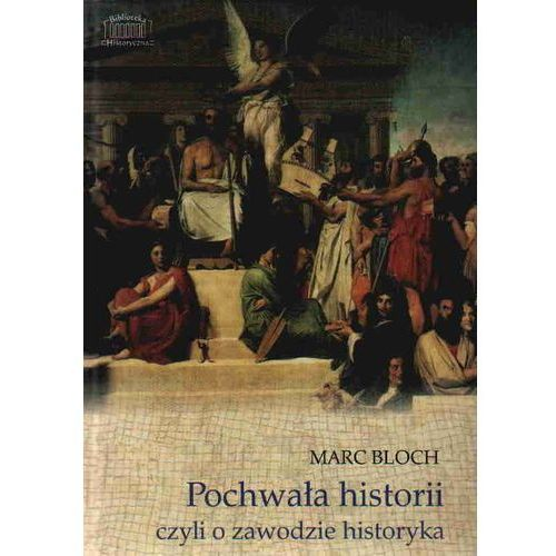 Pochwała historii czyli o zawodzie historyka (9788361199076)