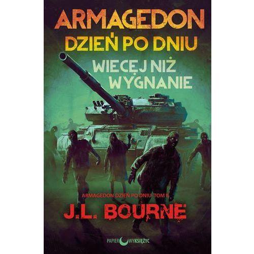 Więcej niż wygnanie. Armagedon dzień po dniu - J. L. BOURNE, oprawa miękka