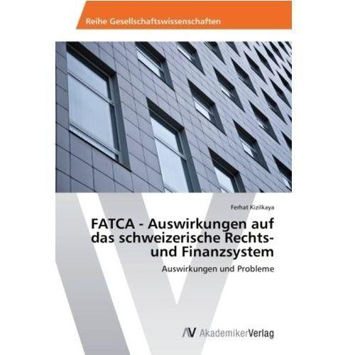 FATCA - Auswirkungen auf das schweizerische Rechts- und Finanzsystem (9783639643640)
