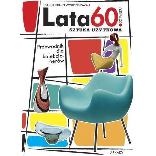 Lata 60 XX wieku Sztuka użytkowa Przewodnik dla kolekcjonerów (2014)