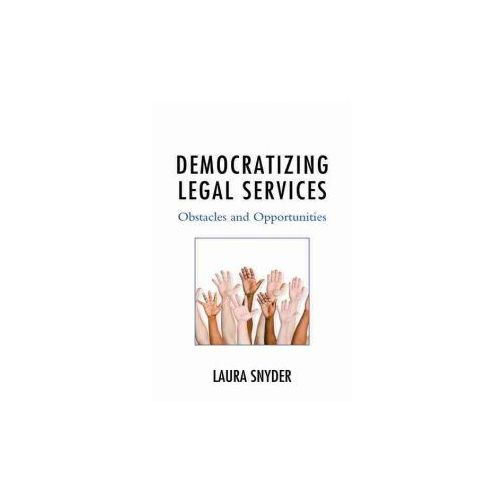 Democratizing Legal Services: Obstacles and Opportunities (9781498529792)
