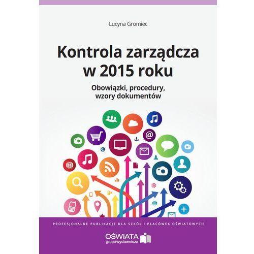 Kontrola zarządcza w 2015 roku. Obowiązki. Procedury. Wzory dokumentów (100 str.)