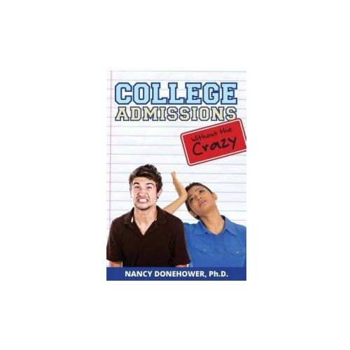 College Admissions Without the Crazy (9780986236211)