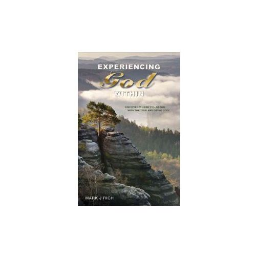 Experiencing God Within: Discover Where You Stand with the True and Living God! (9781483562926)