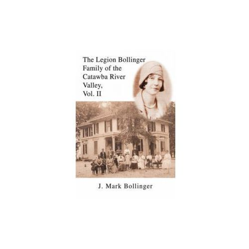 Legion Bollinger Family of the Catawba River Valley, Vol. II