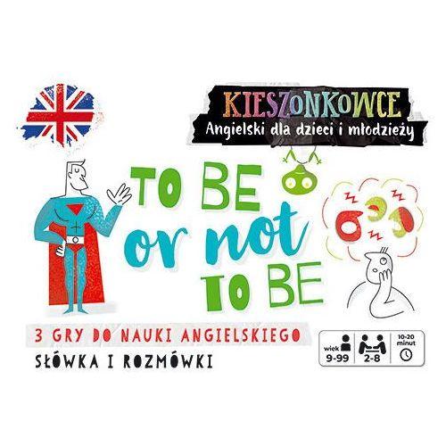 Kieszonkowce angielskie To be or not to be (9+) - Praca zbiorowa