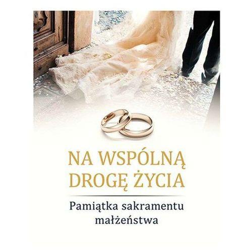 Na wspólną drogę życia. Pamiątka sakramentu małżeństwa - SYLWIA HABERKA (2017)