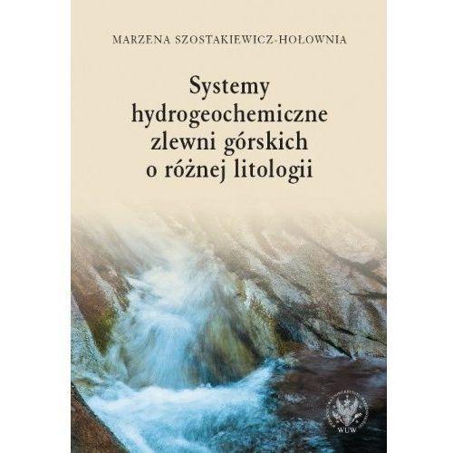 Systemy hydrogeochemiczne zlewni górskich o różnej litologii [Szostakiewicz-Hołownia Marzena] (9788323532408)