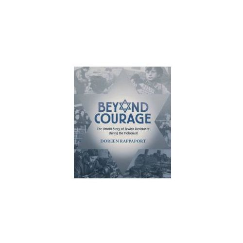Beyond Courage: The Untold Story Of Jewish Resistance During The Holocaust, Rappaport, Doreen