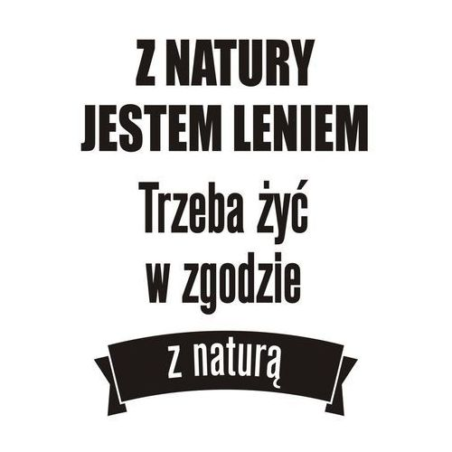 Naklejki napisy na ścianę Z NATURY JESTEM LENIEM (5907599744597)