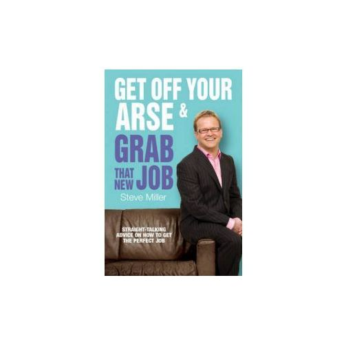 Get Off Your Arse and Grab That New Job (9780755317721)
