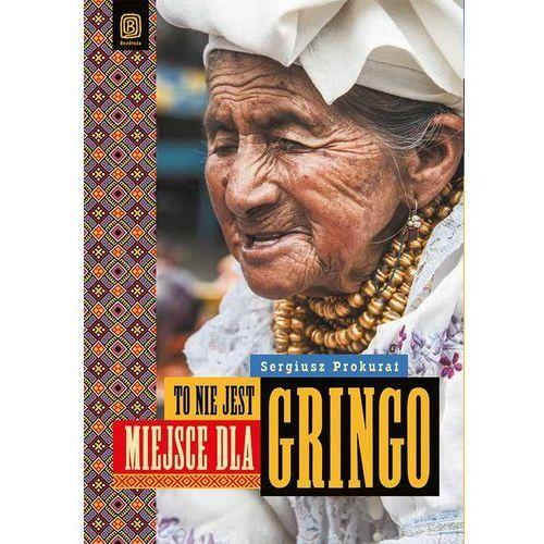To nie jest miejsce dla gringo - Wysyłka od 3,99 - porównuj ceny z wysyłką (224 str.)