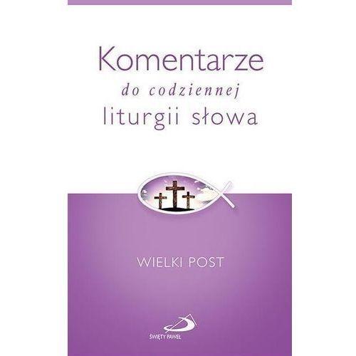 Komentarze do codzien. liturgii słowa. Wielki Post - Praca zbiorowa, Edycja Świętego Pawła