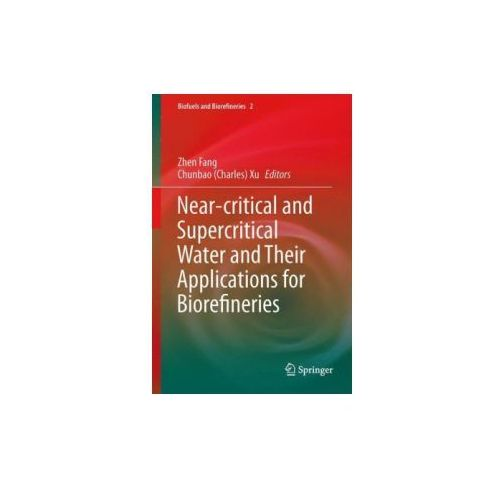 Near-critical and Supercritical Water and Their Applications for Biorefineries, 1