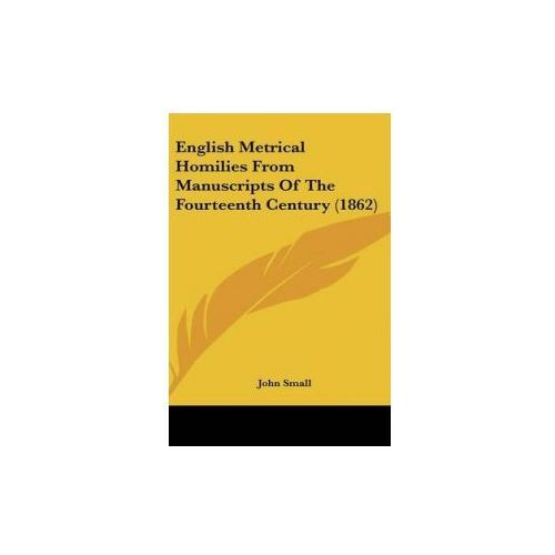 English Metrical Homilies From Manuscripts Of The Fourteenth Century (1862) (9780548952856)