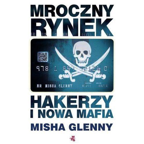 MROCZNY RYNEK HAKERZY I NOWA MAFIA - Wysyłka od 3,99 - porównuj ceny z wysyłką, książka w oprawie miękkej