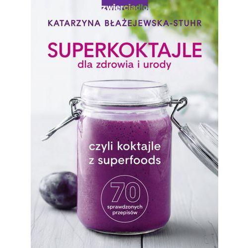 Superkoktajle dla zdrowia i urody czyli koktajle z superfoods (9788381320382)