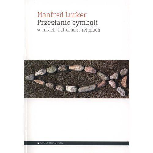 Manfred Lurker. Przesłanie symboli w mitach, kulturach i religiach. (2011)