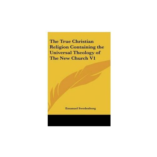 True Christian Religion Containing the Universal Theology of The New Church V1 (9780548026472)
