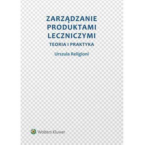Zarządzanie produktami leczniczymi - Urszula Religioni (2016)