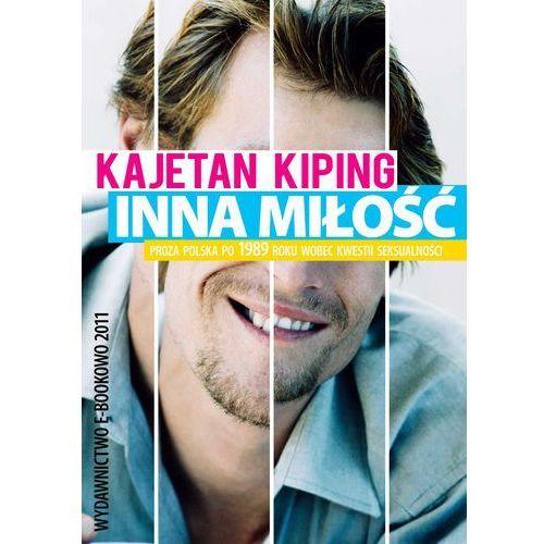 Inna miłość? Proza polska po 1989 roku wobec kwestii seksualności - Kajetan Kiping (9788362480388)
