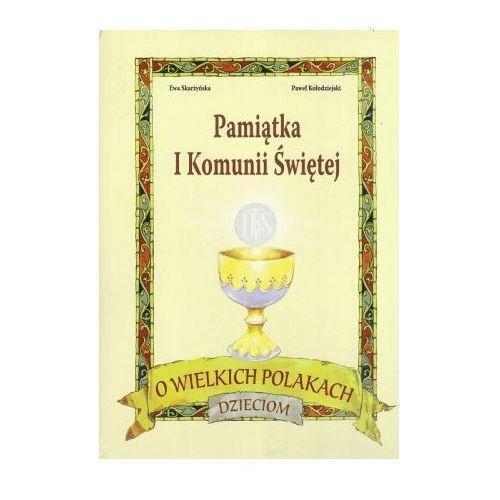 Pamiątka I Komunii Świętej. O wielkich polakach dzieciom - Ewa Skarżyńska (5900336013956)