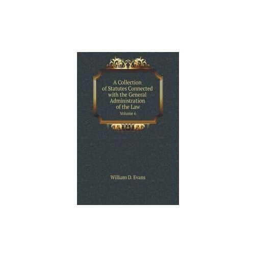 Collection of Statutes Connected with the General Administration of the Law Volume 6