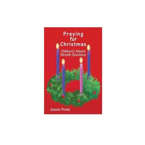Praying for Christmas: Children's Advent Wreath Devotions (9781456738488)