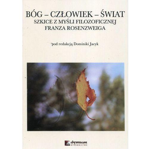 Bóg Człowiek Świat Szkice z myśli filozoficznej Franza Rosenzweiga - Jacyk Dominika (9788394763404)