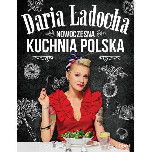 Nowoczesna kuchnia polska - Daria Ładocha DARMOWA DOSTAWA KIOSK RUCHU (2017)