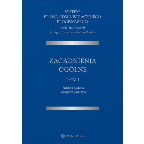 System Prawa Administracyjnego Procesowego Tom 1 Zagadnienia ogólne (2017)