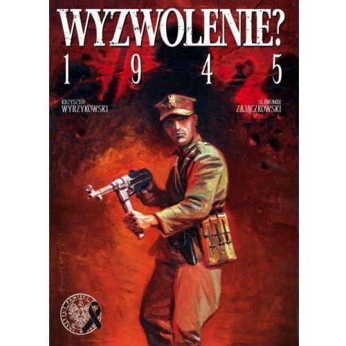 Wyzwolenie? 1945 - Zajączkowski Sławomir, Wyrzykowski Krzysztof, IPN