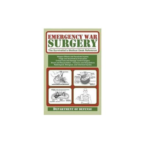 Emergency War Surgery: The Survivalist's Medical Desk Reference (9781510734524)