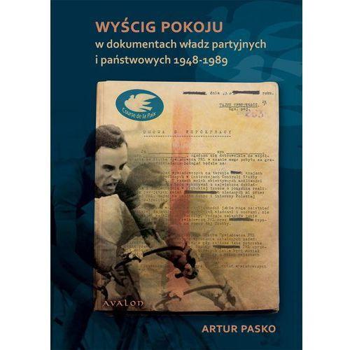 Wyścig pokoju w dokumentach władz partyjnych i państwowych 1948-1989 - Artur Pasko (2009)