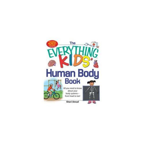 The Everything® KIDS' Human Body Book: All you need to know about your body systems—from head to toe! (9781440556593)