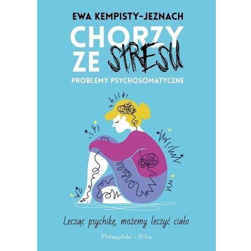 Chorzy ze stresu - ewa kempisty-jeznach, Wydawnictwo Prószyński i S-Ka