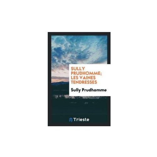 Sully Prudhomme; Les Vaines Tendresses (9780649030507)