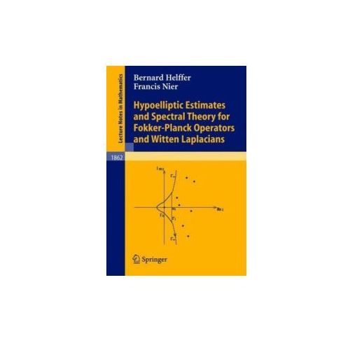 Hypoelliptic Estimates and Spectral Theory for Fokker-Planck Operators and Witten Laplacians (9783540242000)