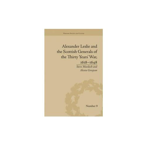 Alexander Leslie and the Scottish Generals of the Thirty Years' War, 1618-1648 (9781138663145)