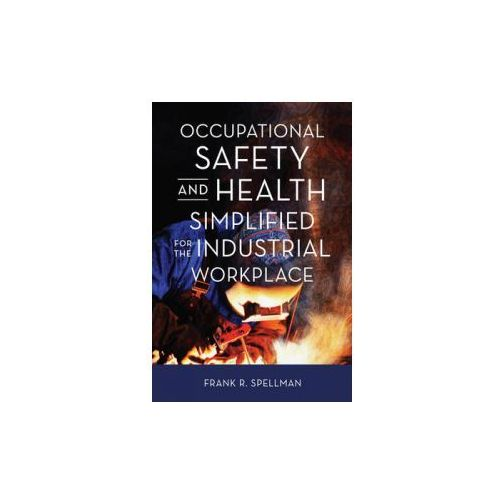 Occupational Safety and Health Simplified for the Industrial Workplace (9781598888096)