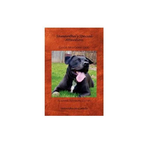 Samantha's Special Attention Guide to a Good Dog Positive Reinforcement (9781441501707)