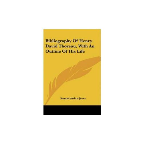 Bibliography Of Henry David Thoreau, With An Outline Of His Life (9780548401644)