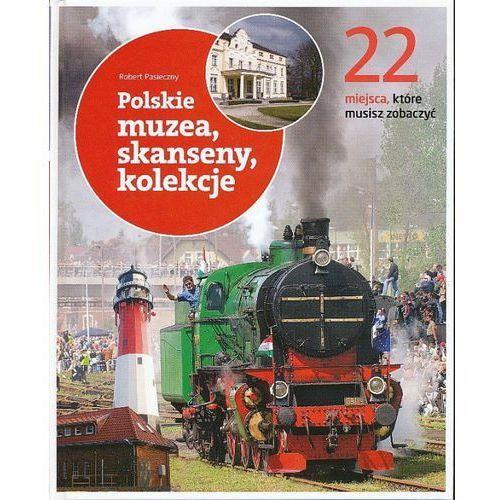 22 miejsca, które musisz zobaczyć. Polskie muzea, skanseny, koleje (48 str.)